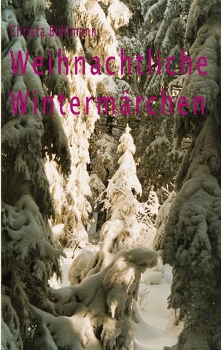 Weihnachtliche Wintermärchen - Christa Bohlmann