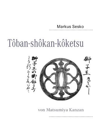 Tôban-shôkan-kôketsu - Markus Sesko