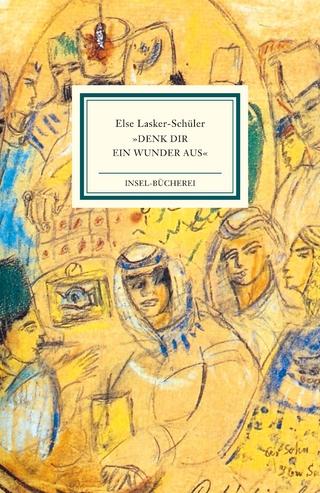 »Denk dir ein Wunder aus« - Else Lasker-Schüler; Brigitte Landes
