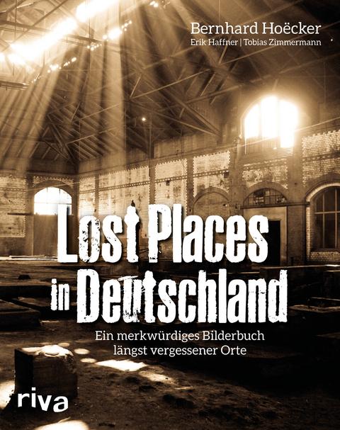 Lost Places in Deutschland von Bernhard Hoëcker | ISBN 978