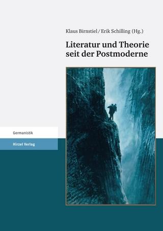 Literatur und Theorie seit der Postmoderne - Klaus Birnstiel; Erik Schilling