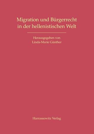 Migration und Bürgerrecht in der hellenistischen Welt - Linda-Marie Günther