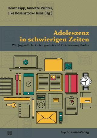 Adoleszenz in schwierigen Zeiten - Heinz Kipp; Annette Richter; Elke Rosenstock-Heinz