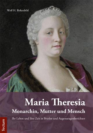 Maria Theresia - Wolf H. Birkenbihl