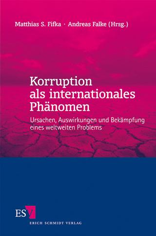 Korruption als internationales Phänomen - Matthias S. Fifka; Andreas Falke