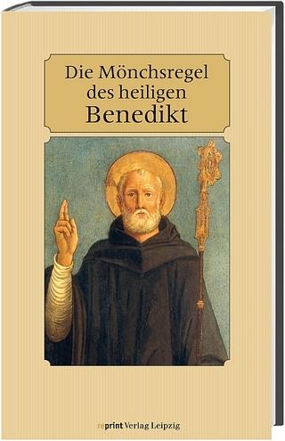 Die Mönchsregel des heiligen Benedikt - Benedikt von Nursia