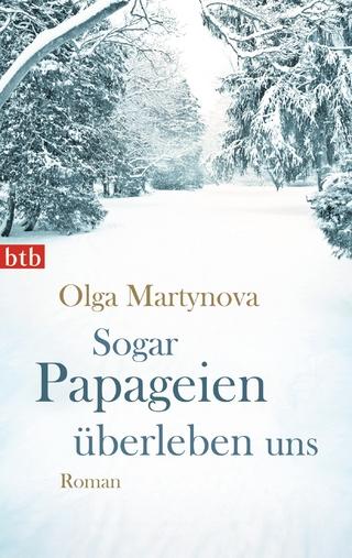 Sogar Papageien überleben uns - Olga Martynova