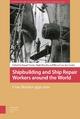 Shipbuilding and Ship Repair Workers around the World - Murphy Hugh Murphy;  van der Linden Marcel van der Linden;  Varela Raquel Varela
