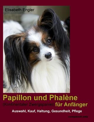 Papillon und Phalène (Kontinentaler Zwergspaniel) für Anfänger - Elisabeth Engler