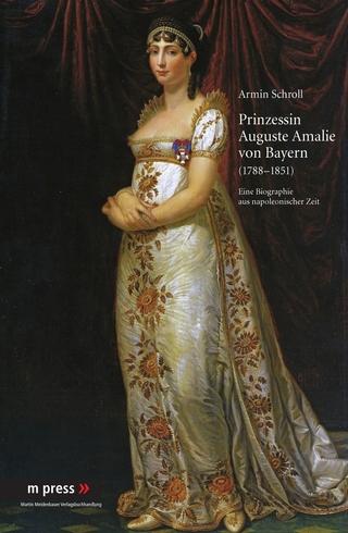Prinzessin Auguste Amalie von Bayern 1788-1851 - Armin Schroll