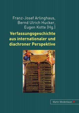 Verfassungsgeschichte aus internationaler und diachroner Perspektive - Eugen Kotte; Franz J. Arlinghaus; Bernd Ulrich Hucker