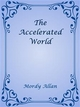 The Accelerated World - Mordy Allan