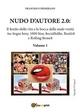 Nudo d'autore 2.0. Il senso della verità tra Sogni Sexy, 1000 Star, SocialSelfie, Beatles e Rolling Stones - Francesco Primerano