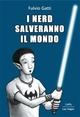 I nerd salveranno il mondo - Fulvio Gatti