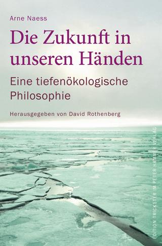 Die Zukunft in unseren Händen - Arne Naess; David Rothenberg