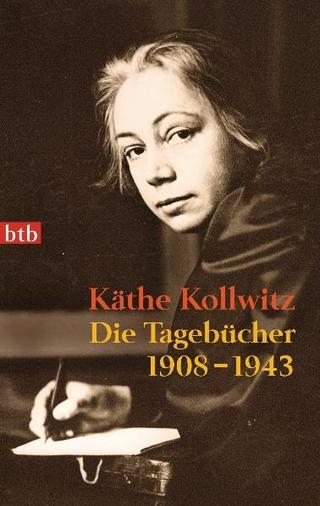 Die Tagebücher - Käthe Kollwitz; Jutta Bohnke-Kollwitz