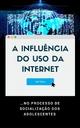 A Influência do Uso da Internet - Neil Mars