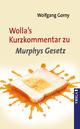 Wolla's Kurzkommentar zu Murphys Gesetz - Wolfgang Gorny