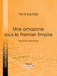 Une Amazone sous le Premier Empire - Henri Lachize
