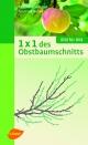 1 x 1 des Obstbaumschnitts - Dipl.-Ing. Rolf Heinzelmann; Dipl.-Ing. (FH) Manfred Nuber