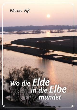 Wo die Elde in die Elbe mündet - Werner Elß