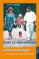 Trotz 51 Operationen lasse ich mich nicht unterkriegen - Elisabeth Keirath