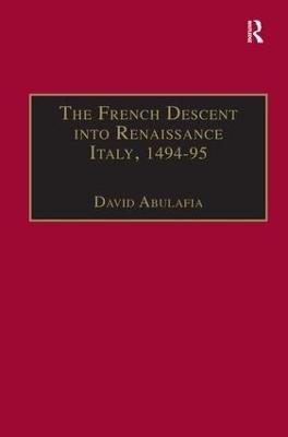 The French Descent into Renaissance Italy, 1494-95 - David Abulafia