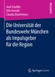 Die Universität der Bundeswehr München als Impulsgeber für die Region - Axel Schaffer; Dirk Fornahl; Claudia Düvelmeyer