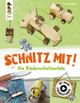 Schnitz mit. Die Kinderschnitzschule - Sascha Kempter