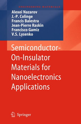 Semiconductor-On-Insulator Materials for Nanoelectronics Applications - Alexei Nazarov; J.-P. Colinge; Francis Balestra; Jean-Pierre Raskin; Francisco Gamiz; V.S. Lysenko