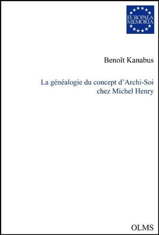La généalogie du concept d'Archi-Soi chez Michel Henry. - Benoit Kanabus