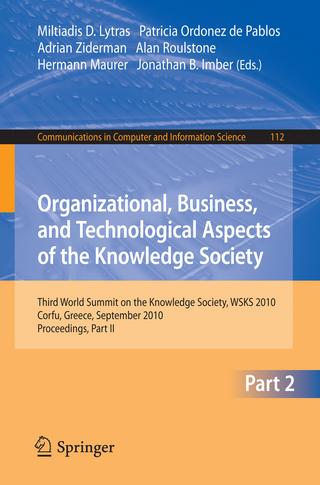 Organizational, Business, and Technological Aspects of the Knowledge Society - Miltiadis D. Lytras; Patricia Ordonez de Pablos; Adrian Ziderman; Alan Roulstone; Hermann Maurer; Jonathan B. Imber