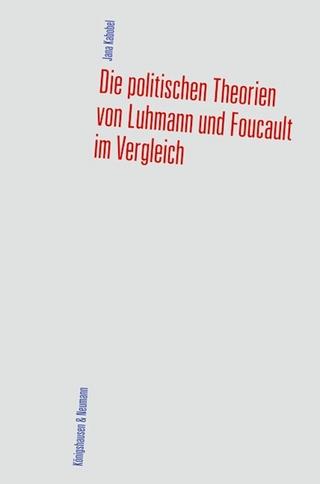 Die politischen Theorien von Luhmann und Foucault im Vergleich - Jana Kabobel
