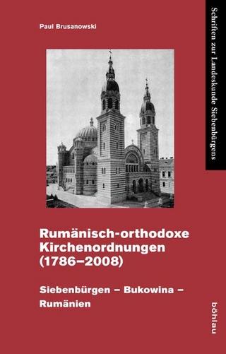 Rumänisch-orthodoxe Kirchenordnungen 1786-2008 - Paul Brusanowski; Ulrich A. Wien; Karl W. Schwarz