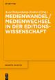 Medienwandel / Medienwechsel in der Editionswissenschaft - Anne Bohnenkamp-Renken