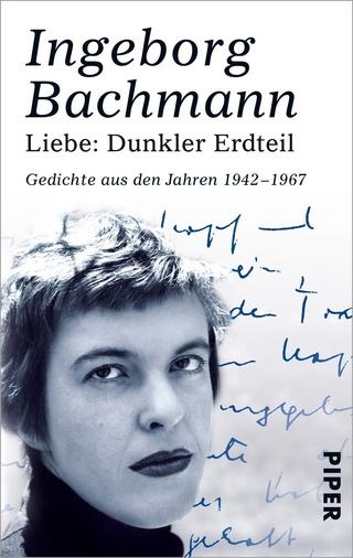 Liebe: Dunkler Erdteil - Ingeborg Bachmann