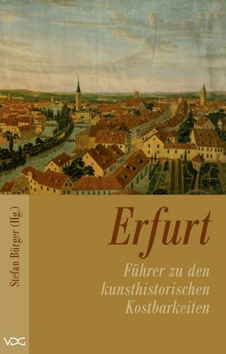 Erfurt - Führer zu den kulturhistorischen Kostbarkeiten des Mittelalters - Stefan Bürger