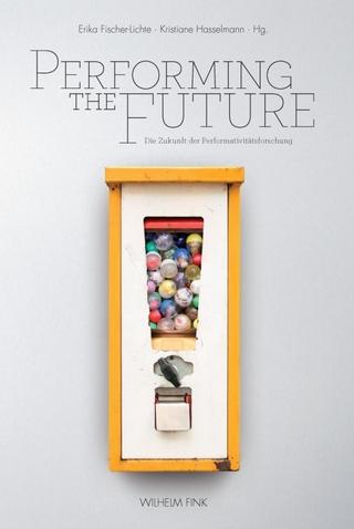 Performing the Future - Erika Fischer-Lichte; Kristiane Hasselmann