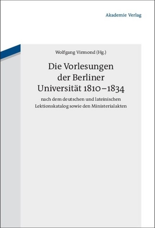 Die Vorlesungen der Berliner Universität 1810-1834 nach dem deutschen und lateinischen Lektionskatalog sowie den Ministerialakten - Wolfgang Virmond