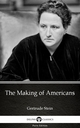 Making of Americans by Gertrude Stein - Delphi Classics (Illustrated) - Gertrude Stein;  Gertrude Stein
