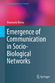 Emergence of Communication in Socio-Biological Networks - Anamaria Berea
