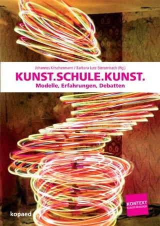 Kunst.Schule.Kunst - Johannes Kirschenmann; Barbara Lutz-Sterzenbach