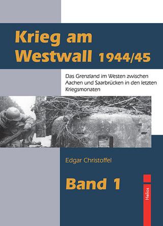 Krieg am Westwall 1944/45 - Edgar Christoffel
