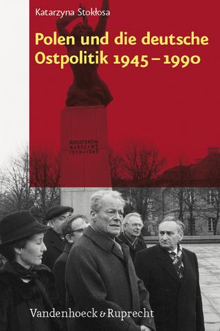 Polen und die deutsche Ostpolitik 1945?1990 - Katarzyna Stoklosa