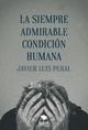 La siempre admirable condición humana - Javier Luis Peral