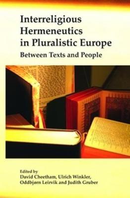 Interreligious Hermeneutics in Pluralistic Europe - David Cheetham; Ulrich Winkler; Oddbjorn Leirvik; Judith Gruber