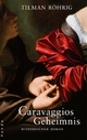 Caravaggios Geheimnis - Tilman Röhrig