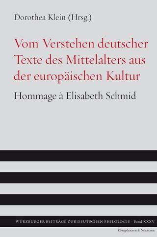 Vom Verstehen deutscher Texte des Mittelalters aus der europäischen Kultur - Dorothea Klein