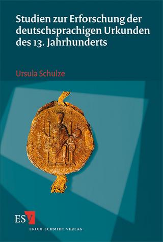 Studien zur Erforschung der deutschsprachigen Urkunden des 13. Jahrhunderts - Ursula Schulze