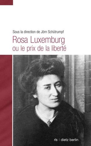 Rosa Luxemburg ou le prix de la liberté - Jörn Schütrumpf